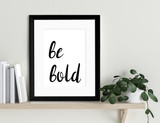 Be Bold Inspirational Quote Print. Fine Art Paper, Laminated or Framed. Multiple Size