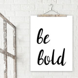 Be Bold - Inspirational Quote Print.  Fine Art Paper, Laminated, or Framed. Multiple Sizes Available for Bedroom, Dorm, or School.
