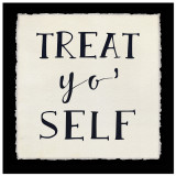 Treat Yo` Self - Inspirational Quote Print.  Fine Art Paper, Laminated, or Framed. Multiple Sizes Available for Home, Office, or School.