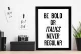 Be Bold or Italics, Never Regular - Letter Press Style Inspirational Quote Print. Fine Art Paper, Laminated, or Framed. Multiple Sizes for Home, Office, or School