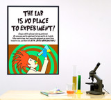 The Lab is No Place to Experiment Lab Safety Poster. Plain Paper, Laminated, or Framed. Multiple Sizes Available.