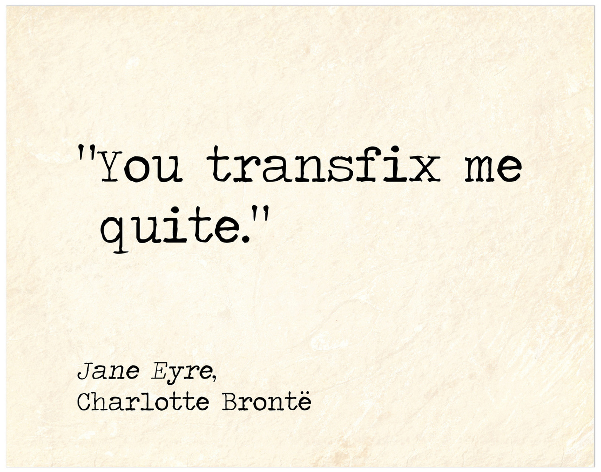 You Transfix Me Quite Jane Eyre Charlotte Bronte Literary Quote Print Fine Art Paper Laminated Or Framed Multiple Sizes Available