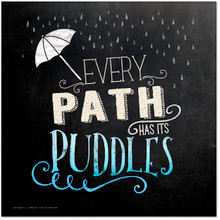 Every Path Has Puddles Inspirational Chalkboard Style Quote Poster. Fine Art Paper, Laminated, or Framed. Multiple Sizes Available for Home, Office, or School.