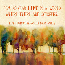World Where There are Octobers - L. M. Montgomery Inspirational Literary Quote. Anne of Green Gables . Fine Art Paper, Laminated, or Framed. Multiple Sizes Available for Home, Office, or School.