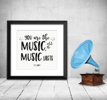 You Are The Music T.S. Eliot Quote  Art Print. Musical Literary Quote Print. Fine Art Paper, Laminated, or Framed. Multiple Sizes Available for Home, Office, or School.