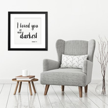 Loved You at Your Darkest - Spiritual & Inspirational Quote Print.  Bible Verse Poster. Fine Art Paper, Laminated, or Framed. Multiple Sizes Available for Home, Office, or School.