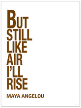 But Still Like Air I`ll Rise - Maya Angelou, Inspirational Quote Print.  Fine Art Paper, Laminated, or Framed. Multiple Sizes Available for Home, Office, or School.