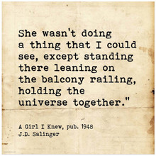 Holding the Universe Together - J.D. Salinger Literary Quote Print. Fine Art Paper, Laminated, or Framed. Multiple Sizes Available
