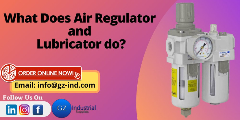 What Does air regulator and lubricator do?