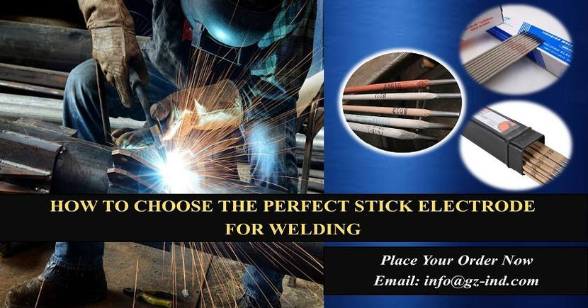 HOW TO CHOOSE THE PERFECT STICK ELECTRODE  FOR WELDING