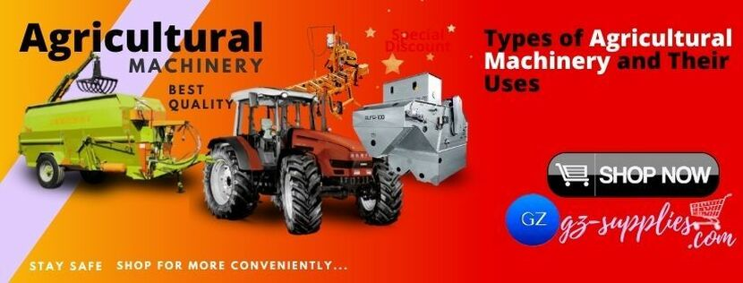 Types of Agricultural Machinery and Their Uses