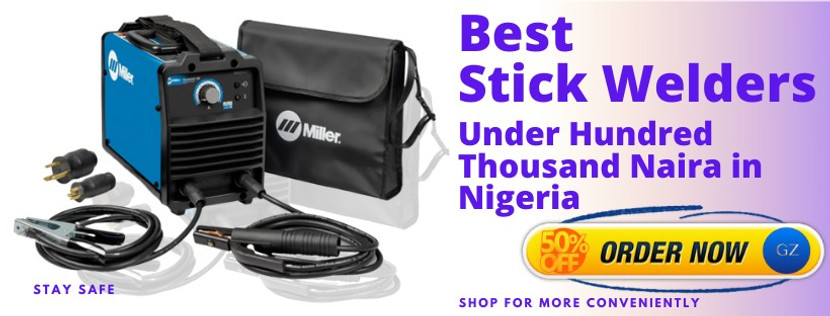 BEST STICK WELDERS UNDER HUNDRED THOUSAND NAIRA IN NIGERIA