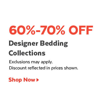Designer Bedding Collections - 60%–70% off