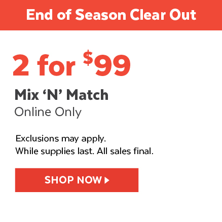 2 for $99   Mix 'N' Match