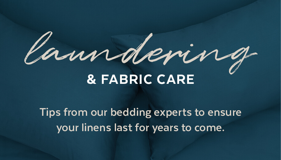 laundering and fabric care tips from our bedding experts