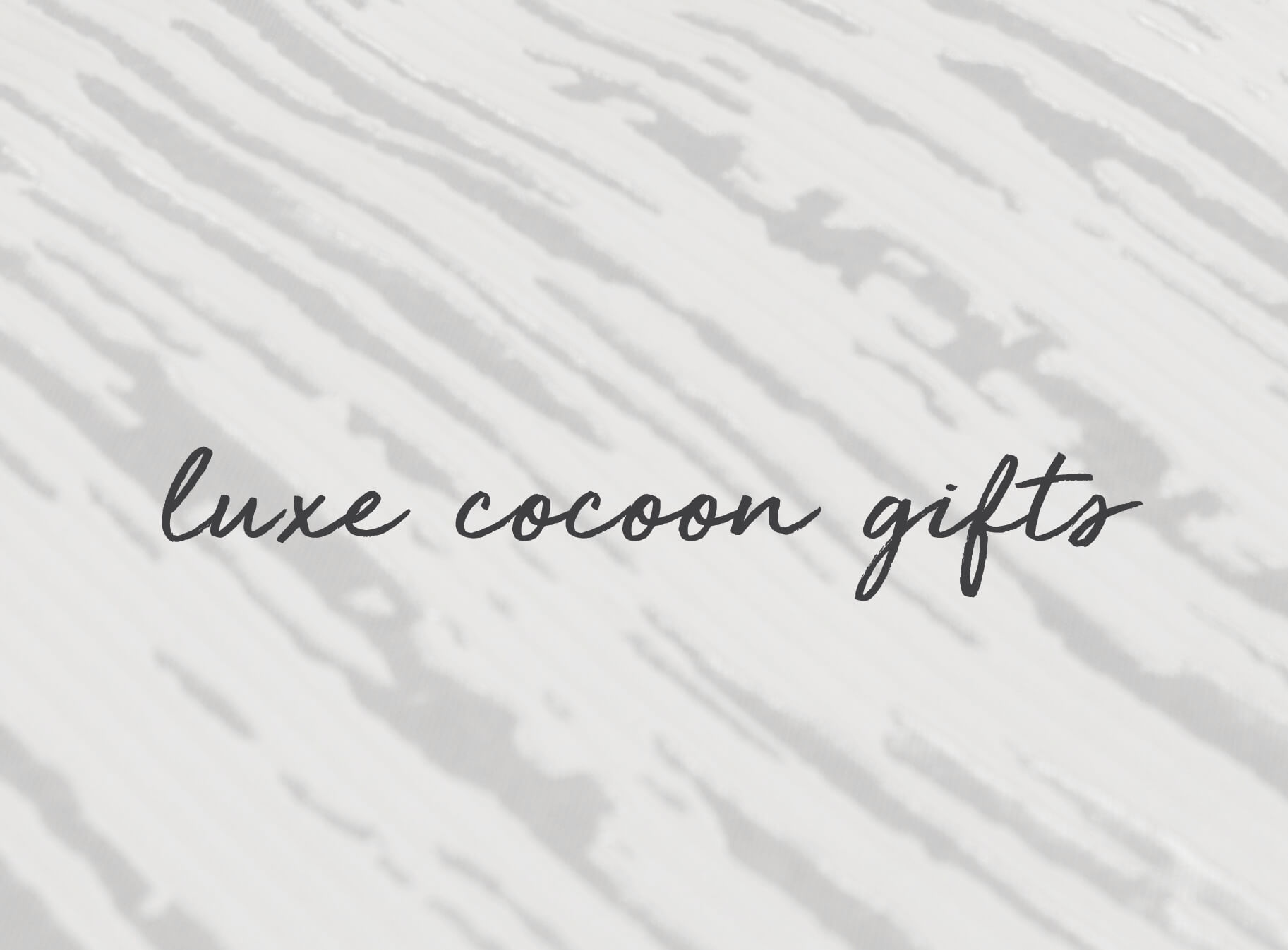 Luxe Cocoon Gifts