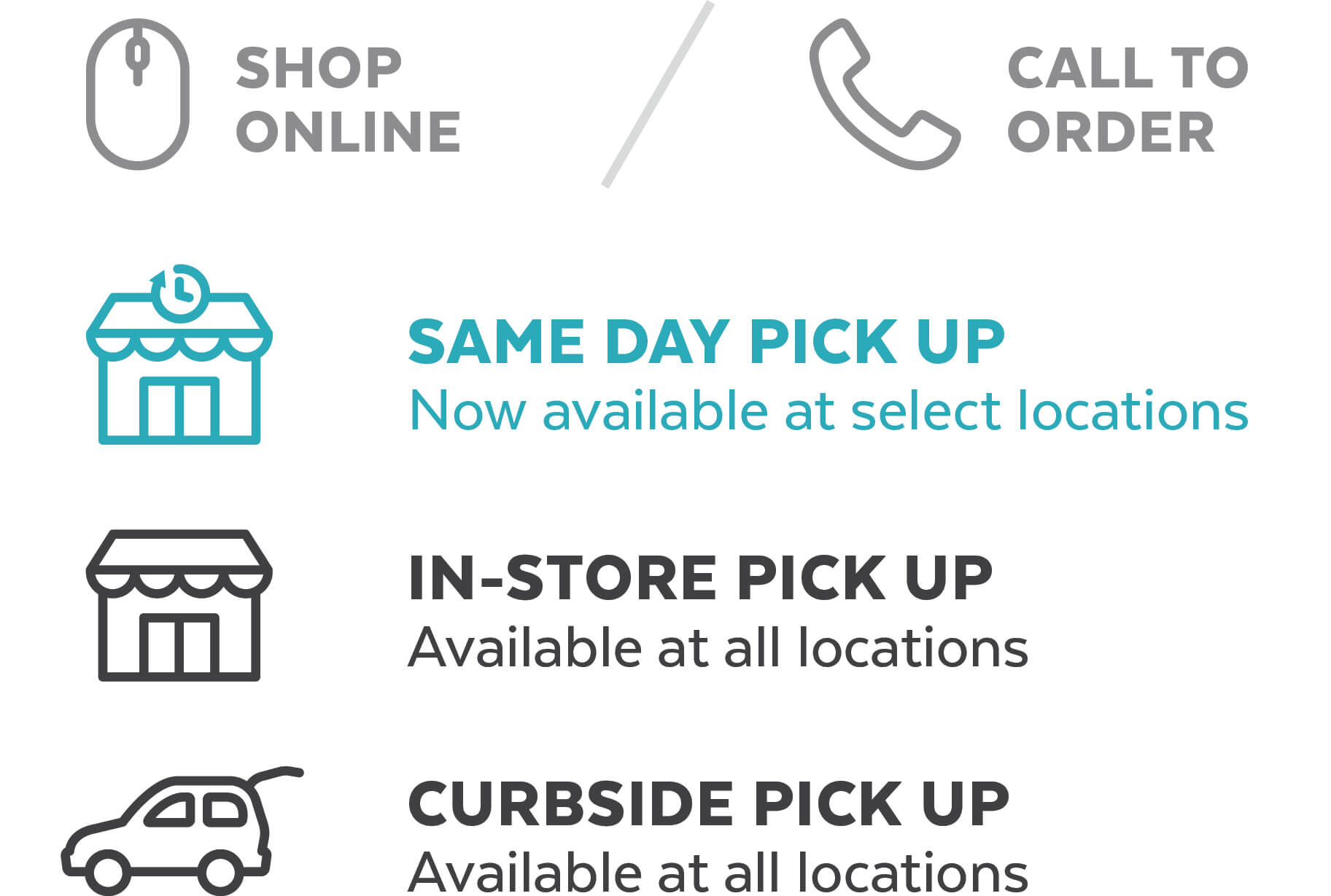 Shop online or call to order and try same day pick up, in-store or curbside