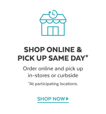 Shop online and pick up same day in-stores or curbside