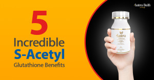 5 Incredible S-Acetyl Glutathione Benefits | Santeva Health and Beauty