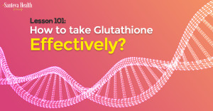 Lesson 101: How to take Glutathione Effectively? | Santeva Health and Beauty