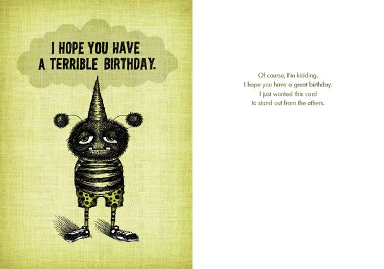 Of course, I'm kidding. I hope you have a great birthday. I just wanted this card to stand out from the others.