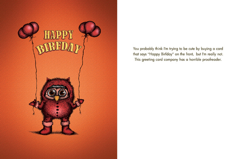 """You probably think I'm trying to be cute by buying a card that says, """"Happy Birfday"""" on the front, but I'm really not. This greeting card company has a a horrible proofreader."""