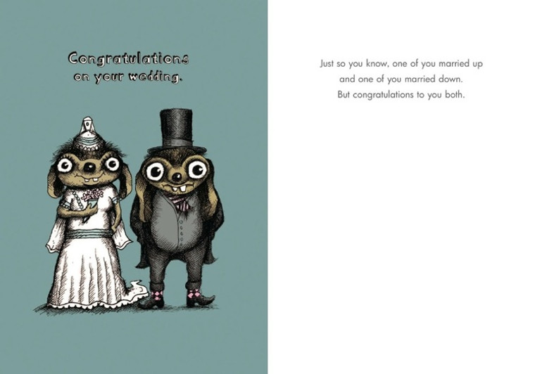 Just so you know, one of you married up and one of you married down. But congratulations to you both.