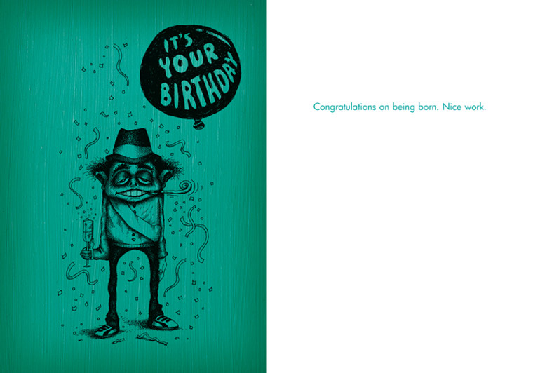 Congratulations on being born. Nice work.