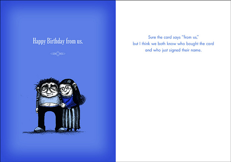 """Sure the card says """"from us,"""" but I think we both know who bought the card and who just signed their name."""