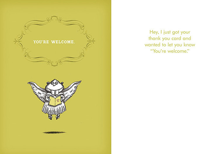 """Hey, I just got your thank you card and wanted to let you know that """"You're welcome."""""""