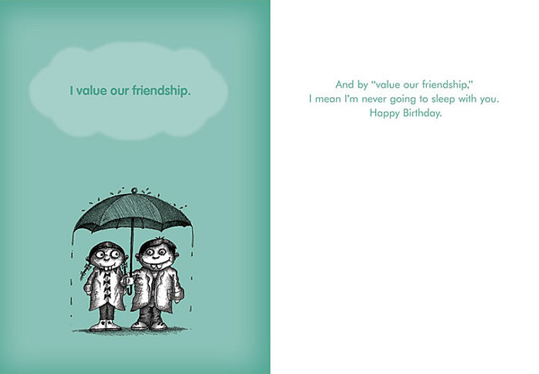 """And by """"value our friendship,"""" I mean I'm never going to sleep with you. Happy Birthday."""