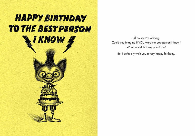 Of course, I'm kidding. Could you imagine if YOU were the best person I knew? What would that say about me? But I definitely want to wish you a happy birthday.