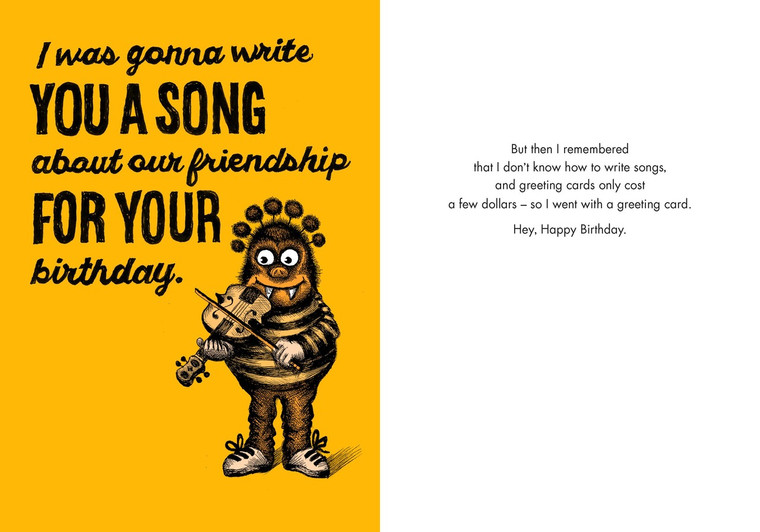 But then I remembered that I don't know how to write songs, and greeting cards only cost a few dollars – so I went with a greeting card. Hey, Happy Birthday.