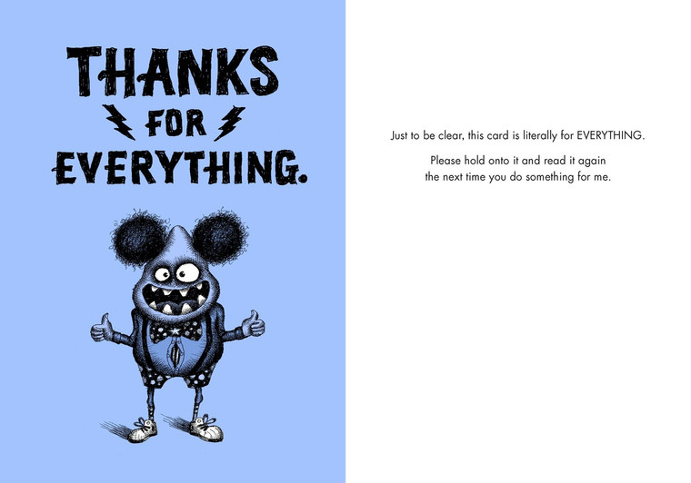 Just to be clear, this card is literally for EVERYTHING. Please hold onto it and read it again the next time you do something for me.
