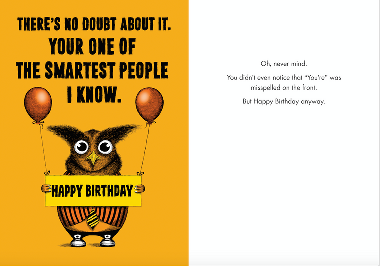 """Oh, never mind. You didn't even noticed that """"You're"""" was misspelled on the front. But Happy Birthday anyway."""