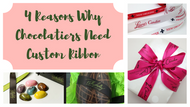 4 Reasons Why Chocolatiers Need Custom Ribbon