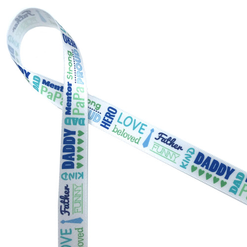 """Father's Day word block printed in blue and green on 5/8"""" white single face satin ribbon expresses all the common expressions for Dad and the sentiments of love, hero, mentor, fun, funny and kindness that Dad deserves."""
