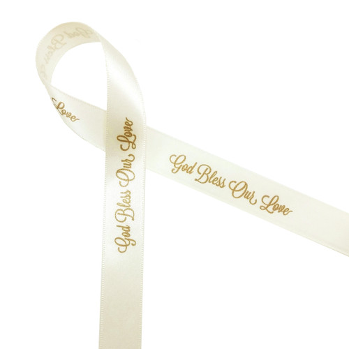 "God Bless Our Love in Champagne ink on 5/8"" Antique white single face satin ribbon, 10 Yards"