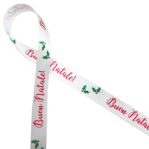"Buon Natale! is Merry Christmas in Italian! This fun ribbon is printed in red with green  holly leaves and red berries on 5/8"" white single face satin.  Make this ribbon part of your Holiday celebration!"
