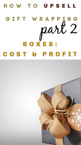 How to Upsell PART 2: Different Types of Gift Boxes Based on Cost and Profit