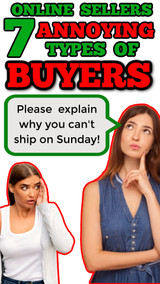 Online Sellers:  Let's Rant About the 7 Most ANNOYING Types of Buyers