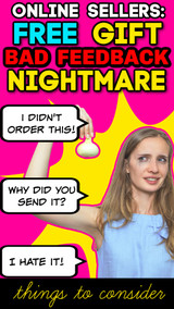 Online Sellers: Free Gift BAD FEEDBACK Nightmares