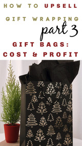 How to Upsell PART 3: Gift Bags Instead of Boxes - Cost, Profit and How to Pick the Right Packaging
