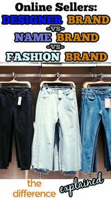 Online Sellers:  Wholesale Name Brands vs Designer Brands vs Fashion Brands