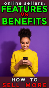 ONLINE SELLERS:  FEATURES vs BENEFITS; How to Up Your Listing Game
