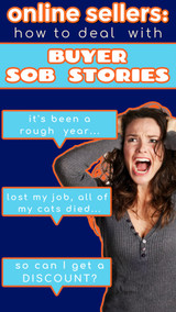 Online Sellers:  How to Deal with Buyer SOB STORIES