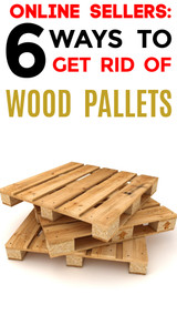Online Sellers:  6 Ways to Get Rid of Wood Pallets