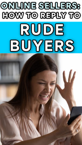 Online Sellers:  How to Respond to RUDE Buyers