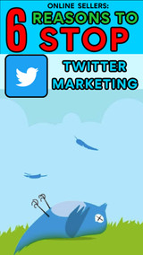Online Sellers: 6 Reasons Why You Should Back Away from Twitter Marketing