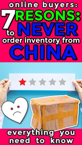 Online Sellers: 7 Reasons to NEVER Buy Inventory From China